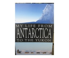 MY LIFE FROM ANTARCTICA TO THE YUKON by Dunedin born author BRAND NEW Reduced price